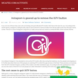 Instagram is geared up to remove the IGTV button