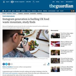 Instagram generation is fuelling UK food waste mountain, study finds