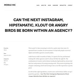 Can The Next Instagram/Hipstamatic/Klout/Angry Birds Be Born Within An Agency?