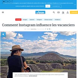 Comment Instagram influence les vacanciers - Le Parisien
