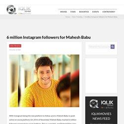 6 million Instagram followers for Mahesh Babu
