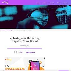 15 Instagram Marketing Tips For Your Brand – Efrog