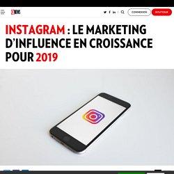 Instagram : le marketing d'influence en croissance pour 2019