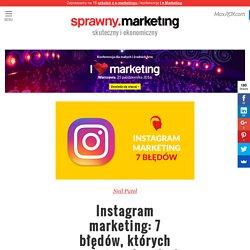 Instagram marketing: 7 błędów, których powinieneś unikać za wszelką cenę