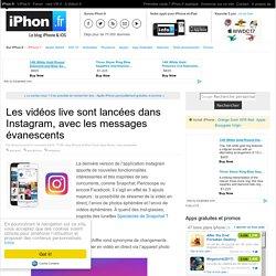 Les vidéos live sont lancées dans Instagram, avec les messages évanescents - iPhone 7, 6s, iPad et Apple Watch : blog et actu par iPhon.fr