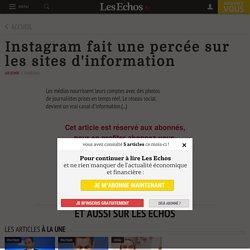 Instagram fait une percée sur les sites d'information - Les Echos
