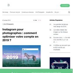 Instagram pour photographes : comment optimiser votre compte en 2019 ?