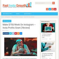 Make $750/Week On Instagram - Insta Profits Gram [ Review] - Fast Insta Growth