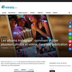 Les albums Instagram: comment publier plusieurs photos et vidéos dans une publication
