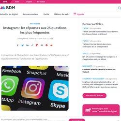 Instagram : les réponses aux 25 questions les plus fréquentes