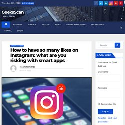 How to have so many likes on Instagram: what are you risking with smart apps - GeeksScan