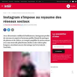 Instagram s'impose au royaume des réseaux sociaux