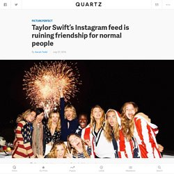 Taylor Swift's Fourth of July Instagram feed is ruining friendship for normal people — Quartz