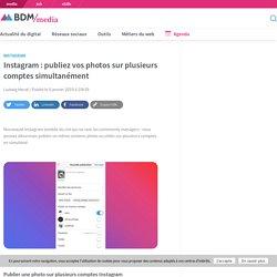 Instagram : publiez vos photos sur plusieurs comptes simultanément - BDM