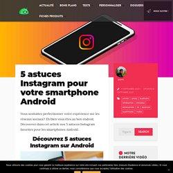 5 astuces Instagram pour votre smartphone Android
