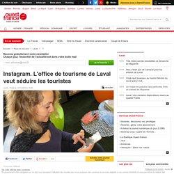 Instagram. L'office de tourisme de Laval veut séduire les touristes