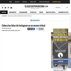 Coloca tus fotos de Instagram en un museo virtual - Clases de Periodismo