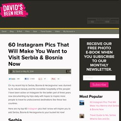 60 Instagram Pics That Will Make You Want to Visit Serbia & Bosnia Now