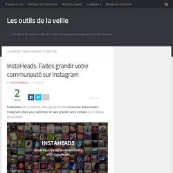 InstaHeads. Faites grandir votre communauté sur Instagram – Les outils de la veille