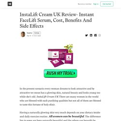InstaLift Cream UK Review- Instant FaceLift Serum, Cost, Benefits And Side Effects