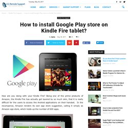 Install Google Play store on Kindle Fire tablet?