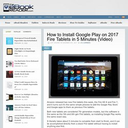 How to Install Google Play on 2017 Fire Tablets in 5 Minutes (Video)