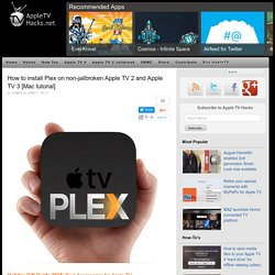 How to install Plex on non-jailbroken Apple TV 2 and Apple TV 3 (Mac tutorial)