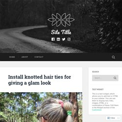 Install knotted hair ties for giving a glam look – Site Title