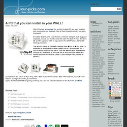 A PC that you can install in your WALL! » Our Picks - News, arti