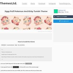 Install slick Jiggy Puff Pokemon And Kirby Tumblr Theme