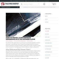 How to Install Waterproof Membrane on Tile Shower Floor