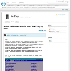 How to clean install Windows 7 or 8 on MSATA(SSD) drive - General Hardware - Desktop