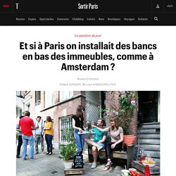 Et si à Paris on installait des bancs en bas des immeubles, comme à Amsterdam ? - Sortir
