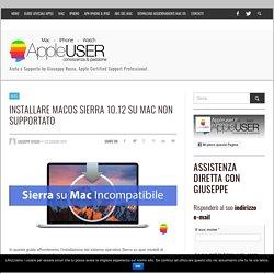 Installare macOS Sierra 10.12 su Mac non supportato - AppleUser.it