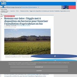 FRANCE BLEU 31/08/17 Romans-sur-Isère : l'Agglo met à disposition six hectares pour favoriser l'installation d'agriculteurs en bio