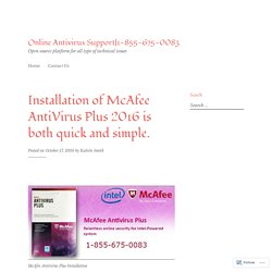 Installation of McAfee AntiVirus Plus 2016 is both quick and simple. – Online Antivirus Support