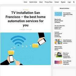 TV Installation San Francisco - the best home automation services for you