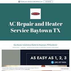 Gas Heater Installation Guide for Baytown, TX Residents! – AC Repair and Heater Service Baytown TX
