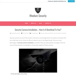 Security Camera Installation – How Is It Beneficial To You? – Rhodium Security