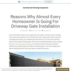 Reasons Why Almost Every Homeowner Is Going For Driveway Gate Installation – Commercial Fencing Companies