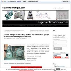 Froid05-Mon premier montage-partie 1-installation d'un groupe de condensation compresseur ouvert