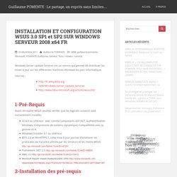 INSTALLATION ET CONFIGURATION WSUS 3.0 SP1 et SP2 SUR WINDOWS SERVEUR 2008 x64 FR – Guillaume POMENTE : Le partage, un esprits sans limites…
