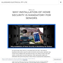 Why Installation Of Home Security Is Mandatory For Seniors