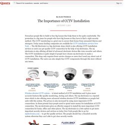 The Importance of CCTV Installation - MJ Electronics - Quora