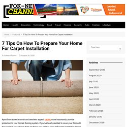 7 Tips On How To Prepare Your Home For Carpet Installation - Foknewschannel
