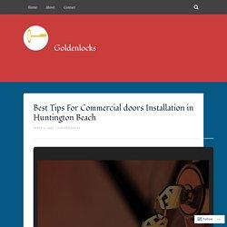 Best Tips For Commercial doors Installation in Huntington Beach – Goldenlocks