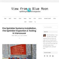 Fire Sprinkler Systems Installation, Fire Sprinkler Inspection & Testing in Vancouver