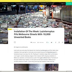 Installation Of The Week: Luzinterruptus Fills Melbourne Streets With 10,000 Unwanted Books