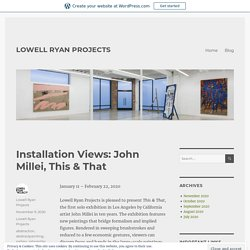 John Millei, This & That – LOWELL RYAN PROJECTS