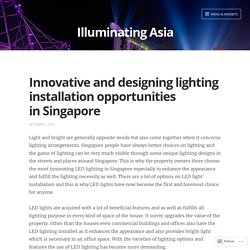 Innovative and designing lighting installation opportunities in Singapore – Illuminating Asia